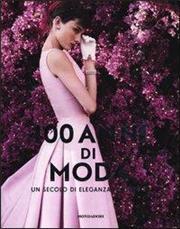 100 anni di moda. Un secolo di eleganza al femminile