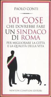 101 cose che dovrebbe fare un sindaco di Roma per migliorare la città e la qualità della vita