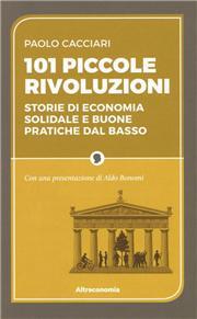 101 piccole rivoluzioni. Storie di economia solidale e buone pratiche dal basso