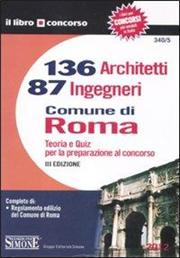 136 architetti e 87 ingegneri. Comune di Roma. Teoria e quiz per la preparazione al concorso