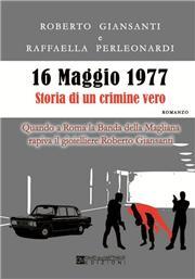 16 maggio 1977 storia di un crimine vero. Quando a Roma la Banda della Magliana rapiva il gioielliere Roberto Giansanti