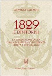 1829 e dintorni. La fondazione della cassa di risparmio di Firenze storia e personaggi