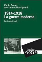 1914-1918. La guerra moderna. Con documenti inediti