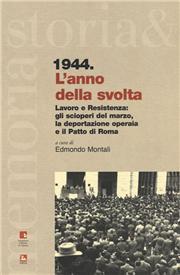 1944. L'anno della svolta. Lavoro e Resistenza: gli scioperi del marzo, la deportazione operaia e il patto di Roma