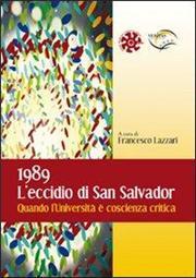 1989. L'eccidio di San Salvador. Quando l'Università è coscienza critica