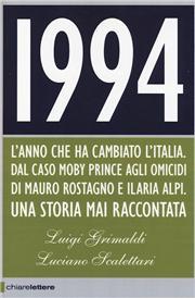 1994. L'anno che ha cambiato l'Italia. Dal caso Moby Prince agli omicidi di Mauro Rostagno e Ilaria Alpi. Una storia mai raccontata