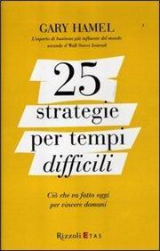 25 strategie per tempi difficili. Ciò che va fatto oggi per vincere domani