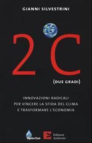 2ºC (due gradi). Innovazioni radicali per vincere la sfida del clima e trasformare l'economia