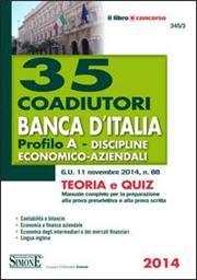 35 coadiutori Banca d'Italia. Profilo A. Discipline economico-aziendali. Teoria e quiz. Manuale completo per la preparazione alla prova preselettiva e alla prova...