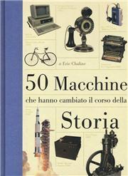 50 macchine che hanno cambiato il corso della storia