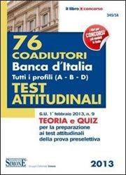 76 coadiutori Banca d'Italia. Tutti i profili (A-B-C-D). Teoria e quiz per la preparazione ai test attitudinali della prova preselettiva