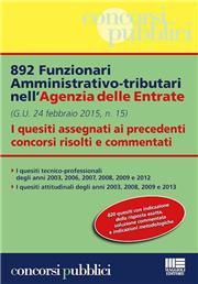 892 funzionari amministrativo-tributari nell'Agenzia delle Entrate. I quesiti assegnati ai precedenti concorsi risolti e commentati
