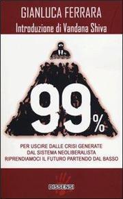 99%. Per uscire dalle crisi generate dal sistema neoliberalista. Riprendiamoci il futuro partendo dal basso