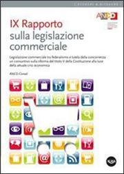 9° Rapporto sulla legislazione commerciale. Legislazione commerciale tra federalismo e tutela della concorrenza...