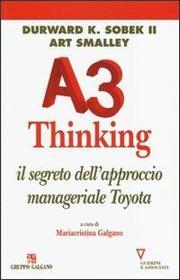 A3 thinking. Il segreto dell'approccio manageriale Toyota