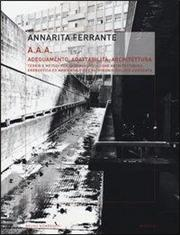 AAA Adeguamento, adattabilità, architettura. Teorie e metodi per la riqualificazione architettonica, energetica ed ambientale del patrimonio edilizio esistente