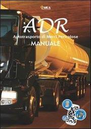 ADR manuale. Autotrasporto di merci pericolose