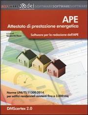 APE. Attestato di prestazione energetica. Software per la redazione dell'APE. Norme UNI/TS 11300:2014 per edifici residenziali esistenti fino a 3.000 mq. Con software