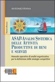 ASAP - Analisi sistemica delle attività produttive di beni e servizi. Manuale operativo di analisi organizzativa per la definizione delle strategie competitive