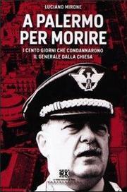 A Palermo per morire. I cento giorni che condannarono il generale Dalla Chiesa