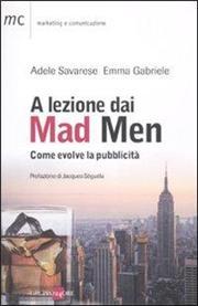 A lezione dai Mad Men. Come evolve la pubblicità