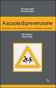 A scuola di prevenzione. Applicare il D.Lgs. 81/08 nella scuola e insegnare la sicurezza