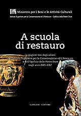 A scuola di restauro. Le migliori tesi degli allievi dell'Ist. centrale per il restauro e dell'Opificio delle pietre dure negli anni 2005-2007