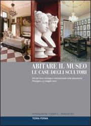 Abitare il museo. Le case degli scultori. Atti del 3° Convegno internazionale sulle gipsoteche (Possagno, 4-5 maggio 2012). Ediz. multilingue