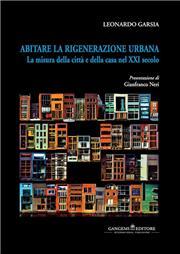 Abitare la rigenerazione urbana. La misura della città e della casa nel XXI secolo. Ediz. italiana e inglese
