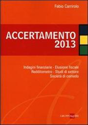 Accertamento 2013. Indagini finanziarie, elusione fiscale, redditometro, studi di settore, società di comodo