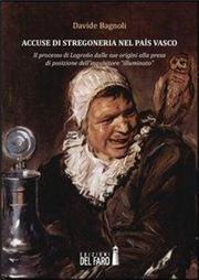 Accuse di stregoneria nel país vasco. Il processo di Logroño dalle sue origini alla presa di posizione dell'inquisitore «illuminato»