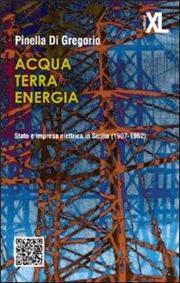 Acqua terra energia. Stato e impresa elettrica in Sicilia (1907-1962)