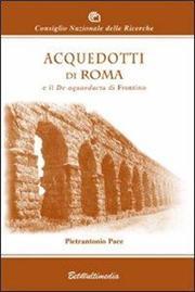 Acquedotti di Roma e il De Aquaeductu di Frontino
