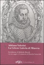 Adriano Valerini. La Celeste Galeria di Minerva