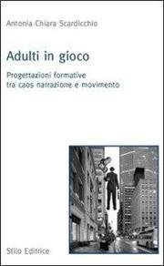 Adulti in gioco. Progettazioni formative tra caos narrazione e movimento