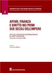 Affari, finanza e diritto nei primi due secoli dell'impero. Atti del Convegno internazionale di diritto romano (Copanello, 5-8 giugno 2004)