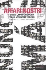 Affari nostri. Diritti umani e rapporti Italia-Argentina 1976-1983