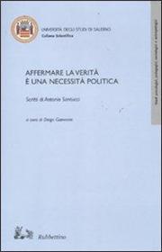 Affermare la verità è una necessità politica. Scritti di Antonio Santucci