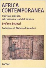 Africa contemporanea. Politica, cultura, istituzioni a sud del Sahara