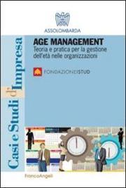 Age management. Teoria e pratica per la gestione dell'età nelle organizzazioni