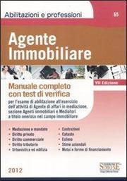 Agente immobiliare. Manuale completo con test di verifica per l'esame di abilitazione al ruolo degli agenti di affari in mediazione, sezione agenti immobiliari...