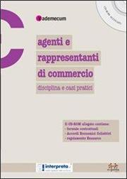 Agenti e rappresentanti di commercio. Disciplina e casi pratici. Con CD-ROM