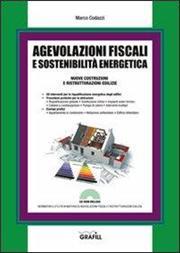Agevolazioni fiscali e sostenibilità energetica. Nuove costruzioni e ristrutturazioni edilizie. Con CD-ROM