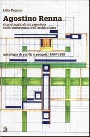 Agostino Renna. Rimontaggio di un pensiero sulla conoscenza dell'architettura. Antologia di scritti e progetti 1964-1988