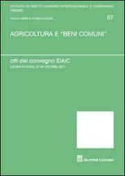 Agricoltura e «beni comuni». Atti del Convegno IDAIC (Lucera, 27-28 ottobre 2011)