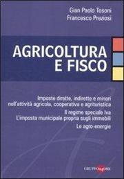 Agricoltura e fisco. Imposte dirette, indirette e minori nell'attività agricola, cooperativa e agrituristica