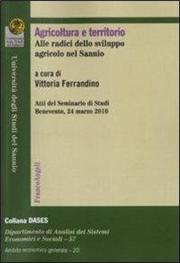 Agricoltura e territorio. Alle radici dello sviluppo agricolo nel Sannio. Atti del seminario di studi (Benevento, 24 marzo 2010)