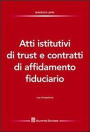 Atti istitutivi di trust e contratti di affidamento fiduciario. Con formulario