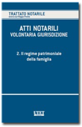 Atti notarili - La volontaria giurisdizione - Vol. II: Il regime patrimoniale della famiglia