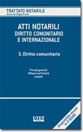 Atti notarili nel diritto comunitario e internazionale - Vol. III: Diritto comunitario - Principi generali: Riflessi sull'attività notarile